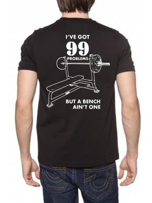 MJG Supplements Tee 'Ive Got 99 Problems But A Bench Ain't One'